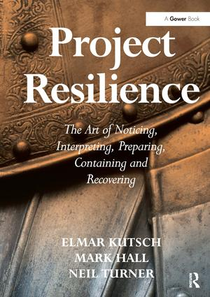 Project Resilience: The Art of Noticing, Interpreting, Preparing, Containing and Recovering, 1st Edition (Hardback) book cover