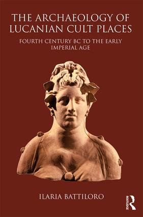 The Archaeology of Lucanian Cult Places: Fourth Century BC to the Early Imperial Age book cover