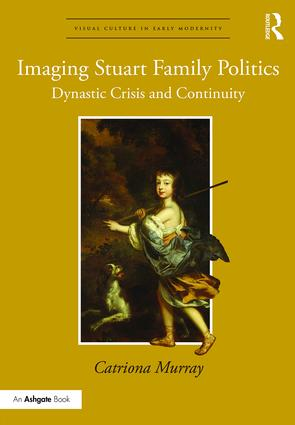 Imaging Stuart Family Politics: Dynastic Crisis and Continuity book cover