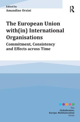 The European Union with(in) International Organisations: Commitment, Consistency and Effects across Time (Hardback) book cover