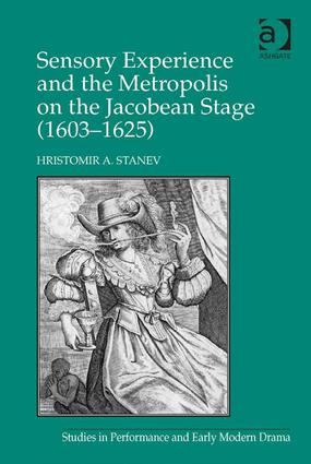 Sensory Experience and the Metropolis on the Jacobean Stage (1603–1625): 1st Edition (Hardback) book cover