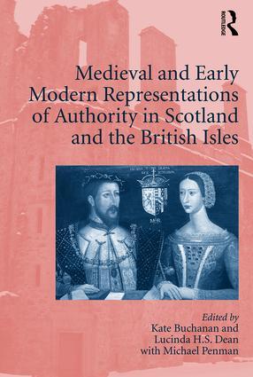 Medieval and Early Modern Representations of Authority in Scotland and the British Isles: 1st Edition (Hardback) book cover