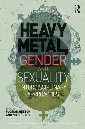 Heavy Metal, Gender and Sexuality: Interdisciplinary Approaches, 1st Edition (Hardback) book cover