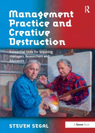 Management Practice and Creative Destruction: Existential Skills for Inquiring Managers, Researchers and Educators, 1st Edition (Hardback) book cover