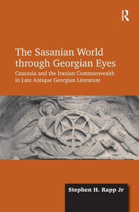 The Sasanian World through Georgian Eyes: Caucasia and the Iranian Commonwealth in Late Antique Georgian Literature (Hardback) book cover