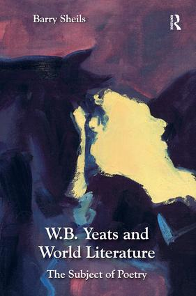 W.B. Yeats and World Literature: The Subject of Poetry, 1st Edition (Hardback) book cover