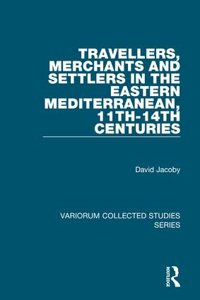 Travellers, Merchants and Settlers in the Eastern Mediterranean, 11th-14th Centuries: 1st Edition (Hardback) book cover