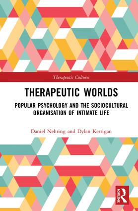 Therapeutic Worlds: Popular Psychology and the Sociocultural Organisation of Intimate Life, 1st Edition (Hardback) book cover