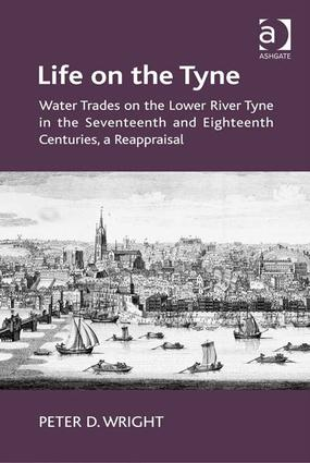 Life on the Tyne: Water Trades on the Lower River Tyne in the Seventeenth and Eighteenth Centuries, a Reappraisal, 1st Edition (Hardback) book cover