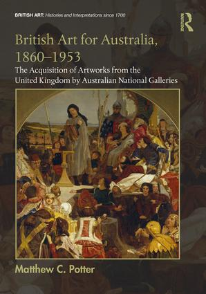 British Art for Australia, 1860-1953: The Acquisition of Artworks from the United Kingdom by Australian National Galleries, 1st Edition (Hardback) book cover