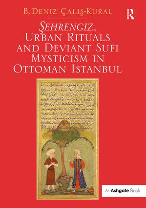 Sehrengiz, Urban Rituals and Deviant Sufi Mysticism in Ottoman Istanbul book cover