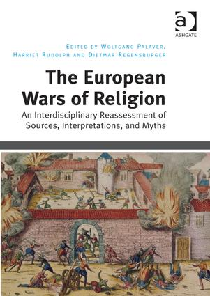 The European Wars of Religion: An Interdisciplinary Reassessment of Sources, Interpretations, and Myths, 1st Edition (Hardback) book cover