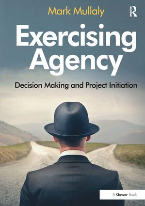 Exercising Agency: Decision Making and Project Initiation, 1st Edition (Hardback) book cover
