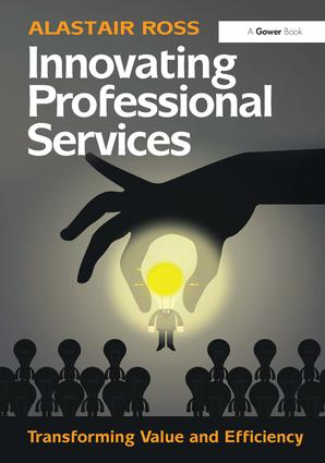 Innovating Professional Services: Transforming Value and Efficiency, 1st Edition (Hardback) book cover