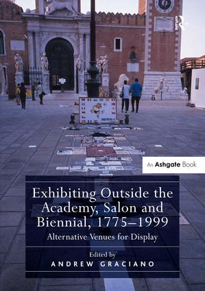 Exhibiting Outside the Academy, Salon and Biennial, 1775-1999: Alternative Venues for Display, 1st Edition (Hardback) book cover