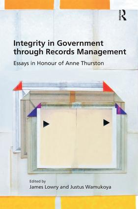 integrity in government through records management essays in  integrity in government through records management essays in honour of anne thurston hardback