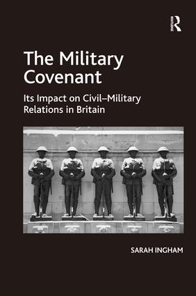 The Military Covenant: Its Impact on Civil–Military Relations in Britain, 1st Edition (Paperback) book cover