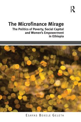 The Microfinance Mirage: The Politics of Poverty, Social Capital and Women's Empowerment in Ethiopia, 1st Edition (Hardback) book cover