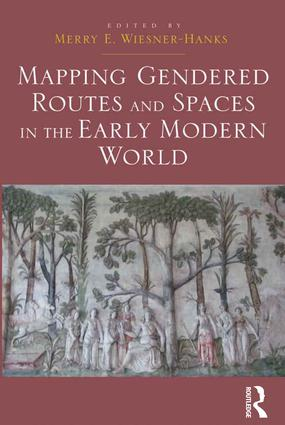 Mapping Gendered Routes and Spaces in the Early Modern World: 1st Edition (Hardback) book cover