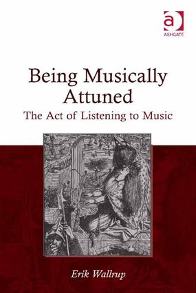 Being Musically Attuned: The Act of Listening to Music, 1st Edition (Hardback) book cover