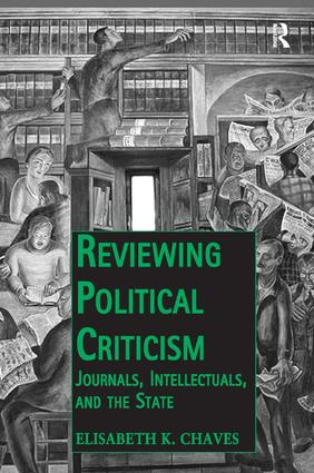 Reviewing Political Criticism: Journals, Intellectuals, and the State, 1st Edition (Hardback) book cover