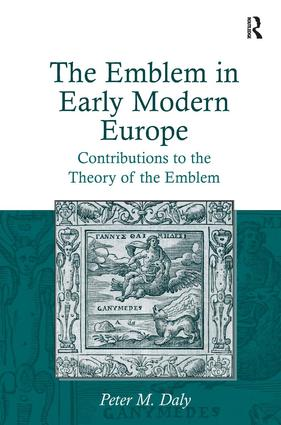 The Emblem in Early Modern Europe: Contributions to the Theory of the Emblem, 1st Edition (Hardback) book cover