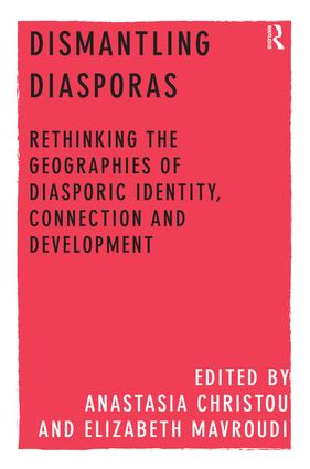 Dismantling Diasporas: Rethinking the Geographies of Diasporic Identity, Connection and Development, 1st Edition (Hardback) book cover