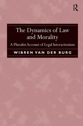 The Dynamics of Law and Morality: A Pluralist Account of Legal Interactionism (Hardback) book cover