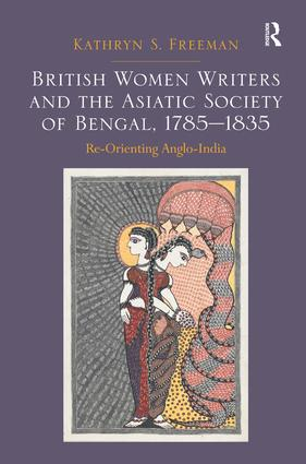British Women Writers and the Asiatic Society of Bengal, 1785-1835: Re-Orienting Anglo-India, 1st Edition (Hardback) book cover
