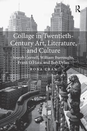 Collage in Twentieth-Century Art, Literature, and Culture: Joseph Cornell, William Burroughs, Frank O'Hara, and Bob Dylan, 1st Edition (Hardback) book cover