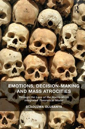 Emotions, Decision-Making and Mass Atrocities: Through the Lens of the Macro-Micro Integrated Theoretical Model, 1st Edition (Hardback) book cover
