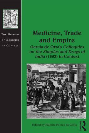 Medicine, Trade and Empire: Garcia de Orta's Colloquies on the Simples and Drugs of India (1563) in Context (Hardback) book cover