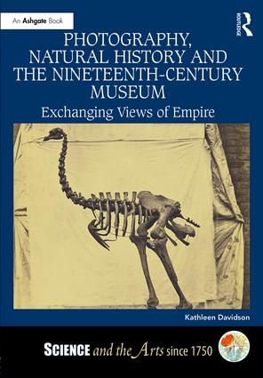 Photography, Natural History and the Nineteenth-Century Museum: Exchanging Views of Empire, 1st Edition (Paperback) book cover