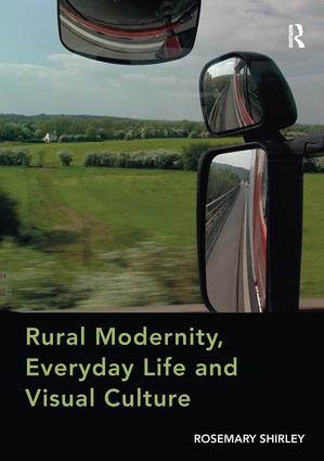 Rural Modernity, Everyday Life and Visual Culture: 1st Edition (Hardback) book cover