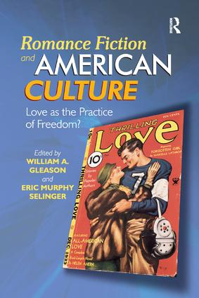 Romance Fiction and American Culture: Love as the Practice of Freedom?, 1st Edition (Hardback) book cover
