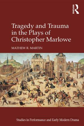 Tragedy and Trauma in the Plays of Christopher Marlowe: 1st Edition (Hardback) book cover