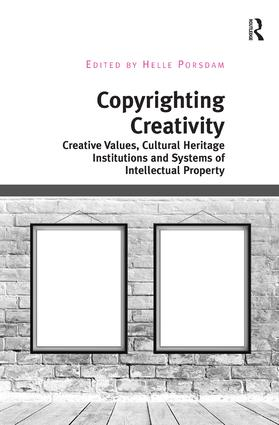 Copyrighting Creativity: Creative Values, Cultural Heritage Institutions and Systems of Intellectual Property, 1st Edition (Hardback) book cover