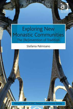 Exploring New Monastic Communities: The (Re)invention of Tradition, 1st Edition (Hardback) book cover