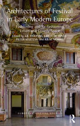 Architectures of Festival in Early Modern Europe: Fashioning and Re-fashioning Urban and Courtly Space, 1st Edition (Hardback) book cover