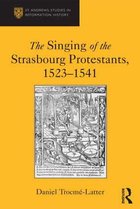 The Singing of the Strasbourg Protestants, 1523-1541: 1st Edition (Hardback) book cover