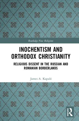 Inochentism and Orthodox Christianity: Religious Dissent in the Russian and Romanian Borderlands book cover