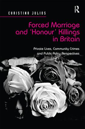 Forced Marriage and 'Honour' Killings in Britain: Private Lives, Community Crimes and Public Policy Perspectives (Hardback) book cover