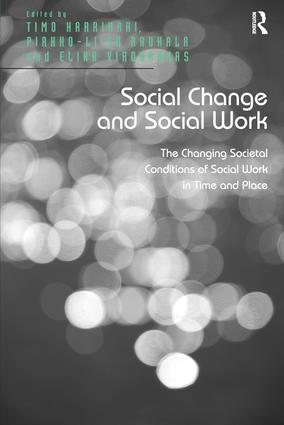 Social Change and Social Work: The Changing Societal Conditions of Social Work in Time and Place, 1st Edition (Hardback) book cover