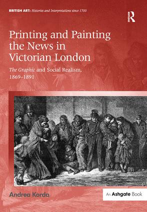 Printing and Painting the News in Victorian London: The Graphic and Social Realism, 1869-1891 book cover