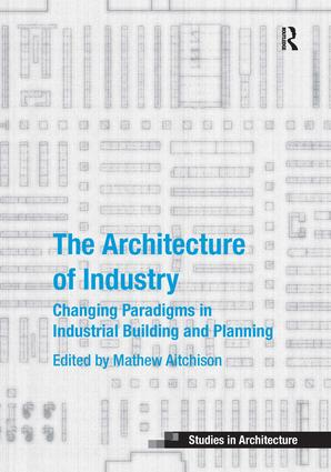 The Architecture of Industry: Changing Paradigms in Industrial Building and Planning book cover