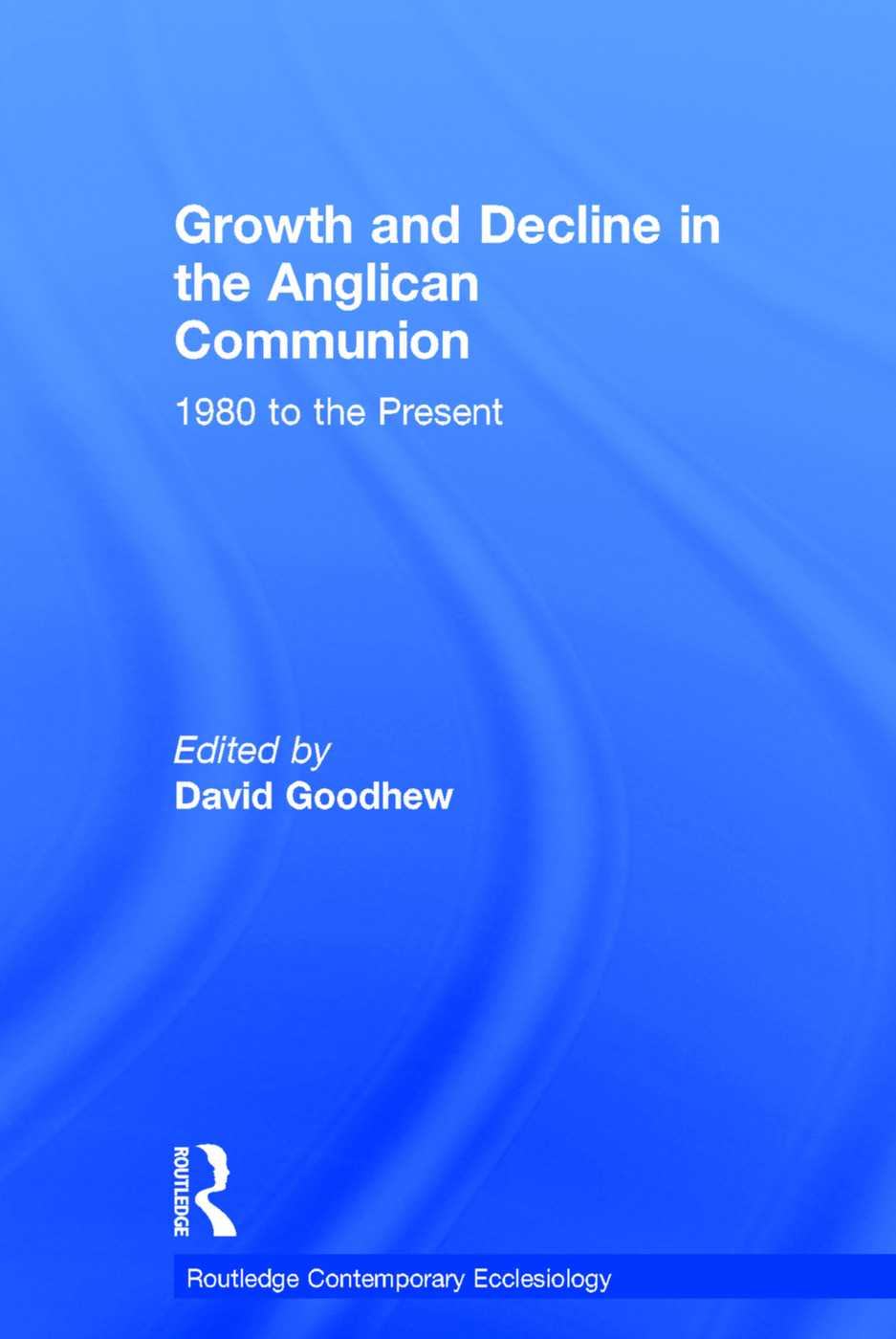 Growth and Decline in the Anglican Communion: 1980 to the Present, 1st Edition (Hardback) book cover