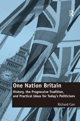 One Nation Britain: History, the Progressive Tradition, and Practical Ideas for Today's Politicians, 1st Edition (Hardback) book cover