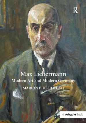 Max Liebermann: Modern Art and Modern Germany, 1st Edition (Hardback) book cover