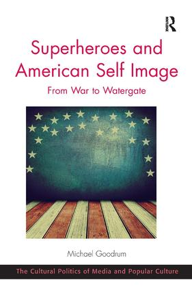 Superheroes and American Self Image: From War to Watergate, 1st Edition (Hardback) book cover