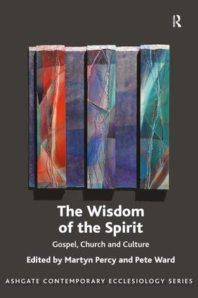 The Wisdom of the Spirit: Gospel, Church and Culture, 1st Edition (Hardback) book cover